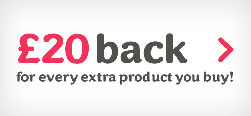 £25 back for every extra product you buy!