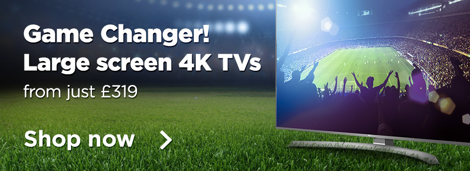 Large 4K TVs from £319