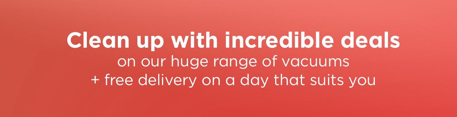 Clean up with incredible deals on our huge range of vacuums + free delivery on a day that suits you